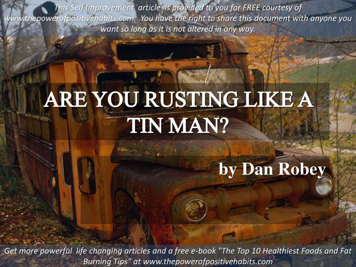 are you rusting like a tin man n.