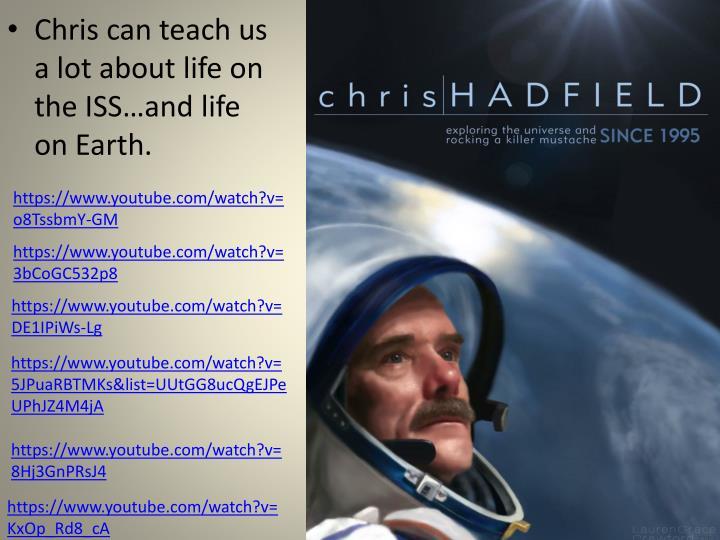 Chris can teach us a lot about life on the ISS…and life on Earth.