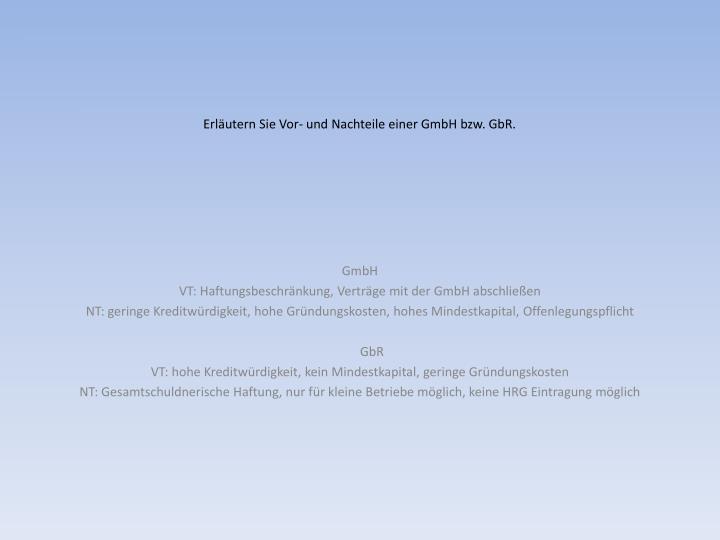 Erläutern Sie Vor- und Nachteile einer GmbH bzw. GbR.