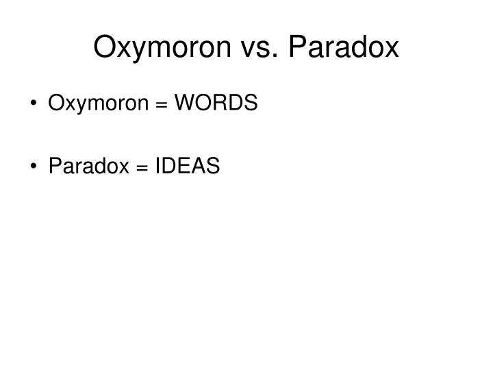 Oxymoron vs. Paradox