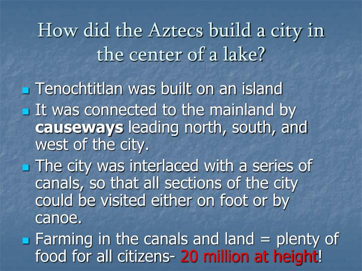 How did the Aztecs build a city in the center of a lake?