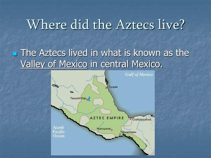 Where did the aztecs live
