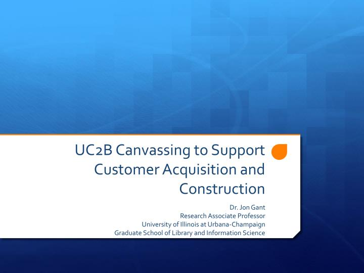 uc2b canvassing to support customer acquisition and construction n.