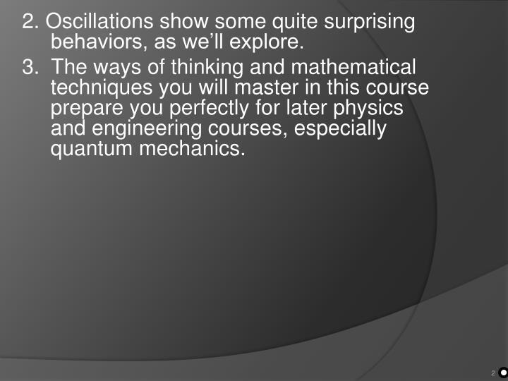 2. Oscillations show some quite surprising behaviors, as we'll explore.