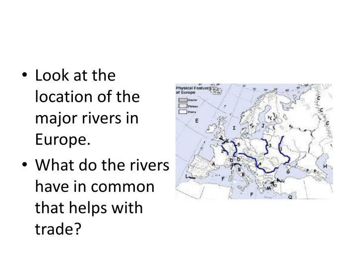 Look at the location of the major rivers in Europe.