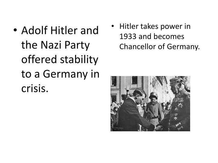 Adolf Hitler and the Nazi Party offered stability to a Germany in crisis.