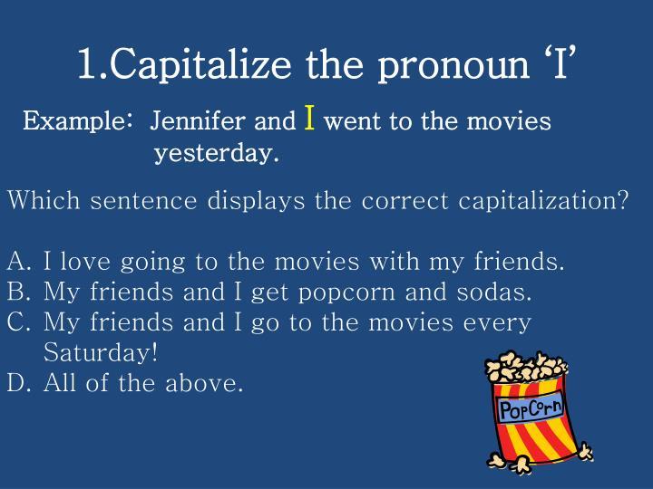 1 capitalize the pronoun i