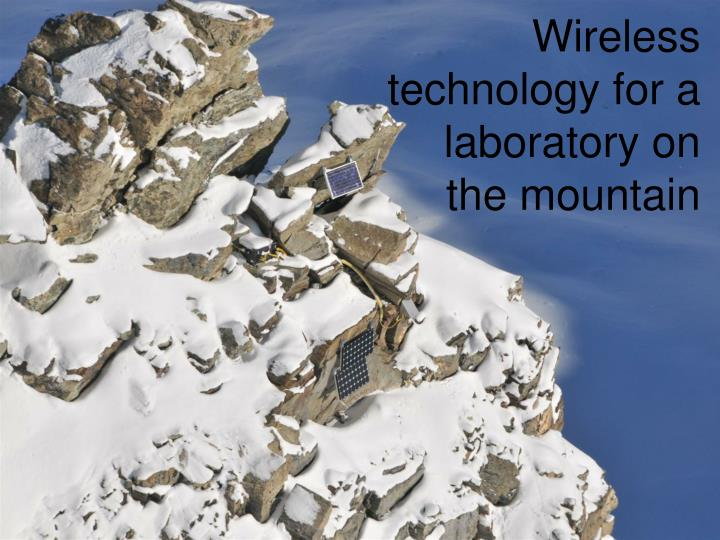 Wireless technology for a laboratory on the mountain