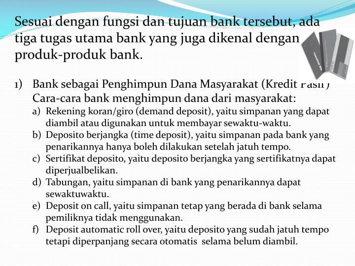 Sesuai dengan fungsi dan tujuan bank tersebut, ada tiga tugas utama bank yang