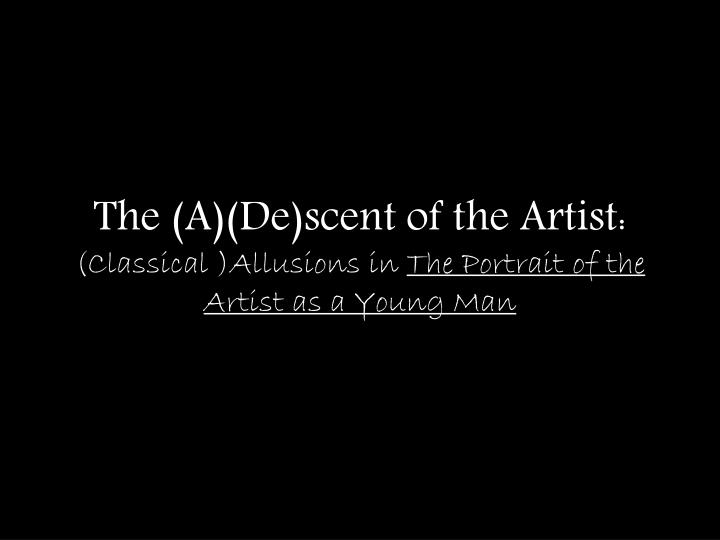 the a de scent of the artist classical allusions in the portrait of the artist as a young man n.