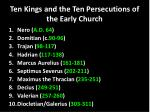 ten kings and the ten persecutions of the early church