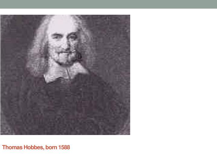 Thomas Hobbes, born 1588