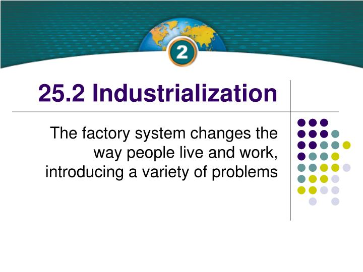 problems of industrialisation This one problem like that of urbanization leads to hundreds of associated problems the major disadvantages of industrialization was the change in farming methods, culture of the farm town, and potential industrial collapse when the community has a single industry.