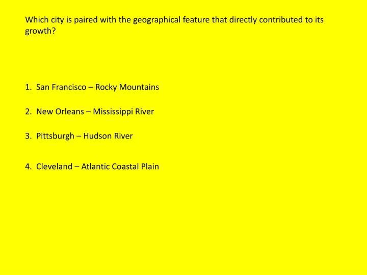 Which city is paired with the geographical feature that directly contributed to its growth?