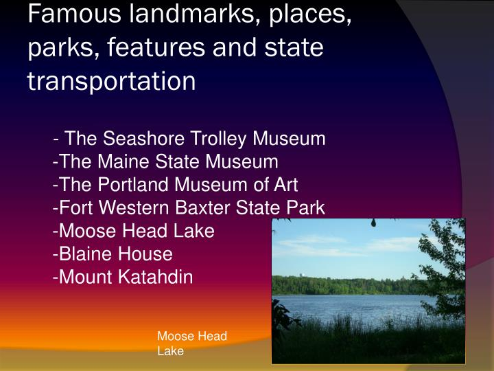 Famous landmarks, places, parks, features and state transportation