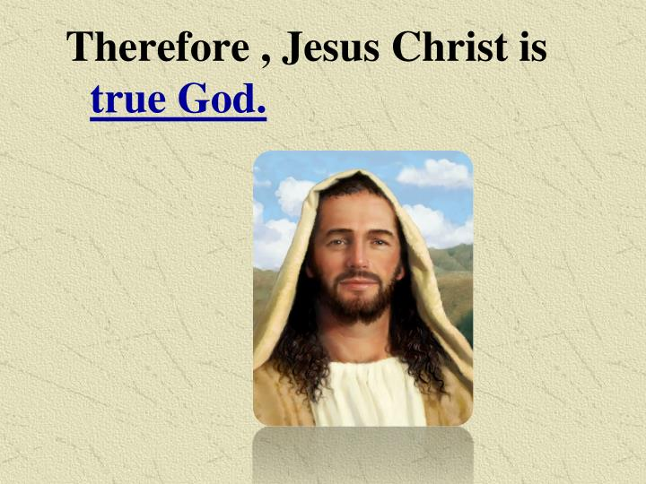 Therefore , Jesus Christ is