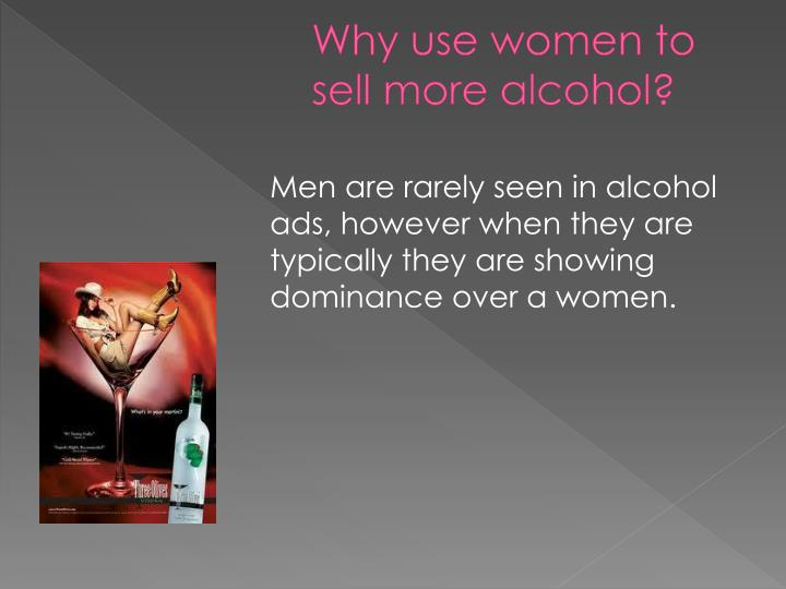 Why use women to sell more alcohol?