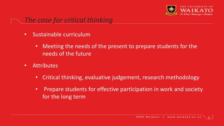 attributes of a critical thinker Creative thinking is a close cousin to critical thinking in that it involves looking at things from a new perspective, coming up with several solutions to a problem and avoiding solutions that are overly simplistic it differs from critical thinking in that it allows for improvisation, can involve wild ideas and benefits from a playful approach.