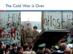 the cold war is over