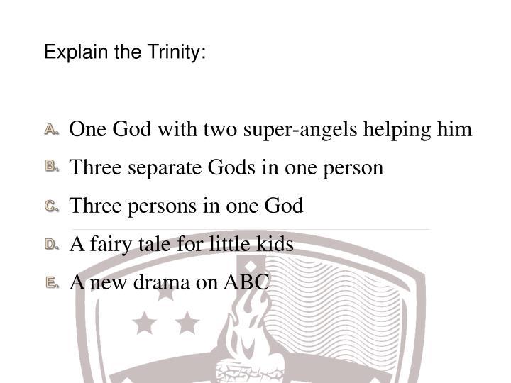 Explain the Trinity:
