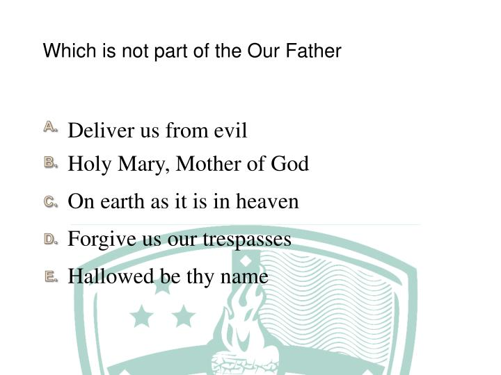 Which is not part of the Our Father