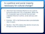 is a political and social majority necessary for cultural change