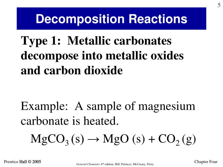 a discussion of carbonates decomposed by heat into the corresponding oxides and carbon dioxide As an example, calcium carbonate (limestone or chalk) decomposes into calcium oxide and carbon dioxide when heated the chemical reaction is as follows: caco ₃ → cao + co ₂ the reaction is used to make quicklime, which is an industrially important product.