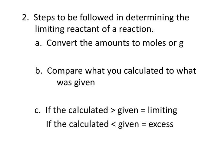 2.  Steps to be followed in determining the      limiting reactant of a reaction.