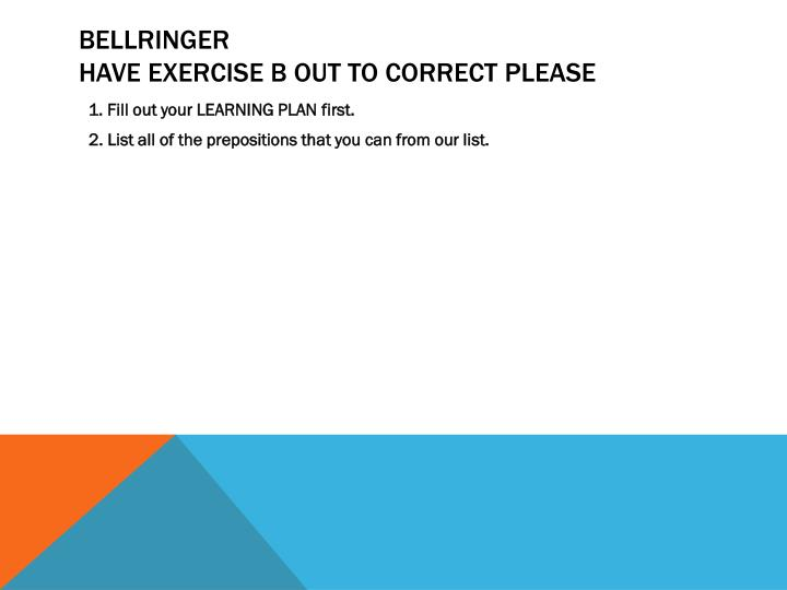 bellringer have exercise b out to correct please n.