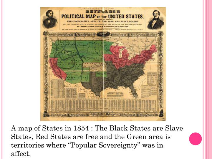 """A map of States in 1854 : The Black States are Slave States, Red States are free and the Green area is territories where """"Popular Sovereignty"""" was in affect."""