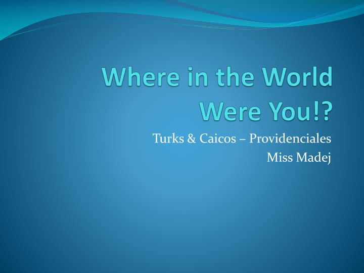 where in the world were you n.