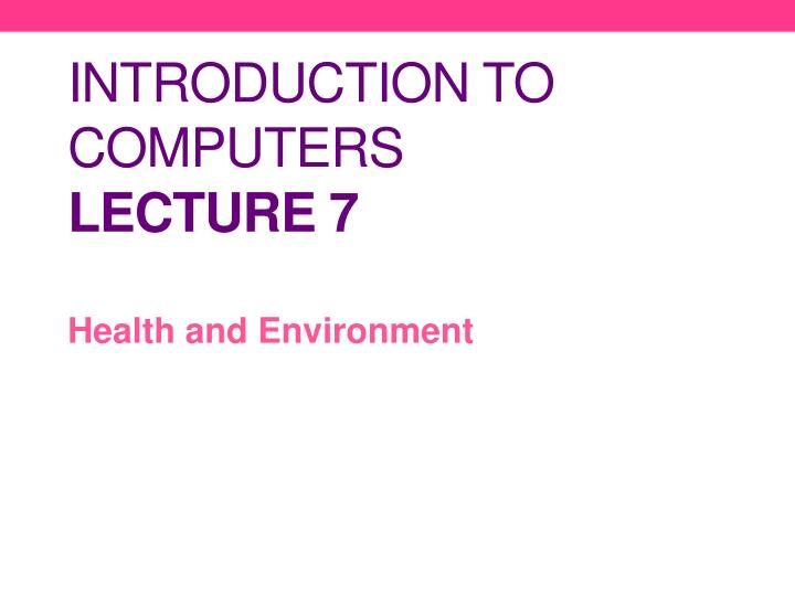 Introduction to computers lecture 7