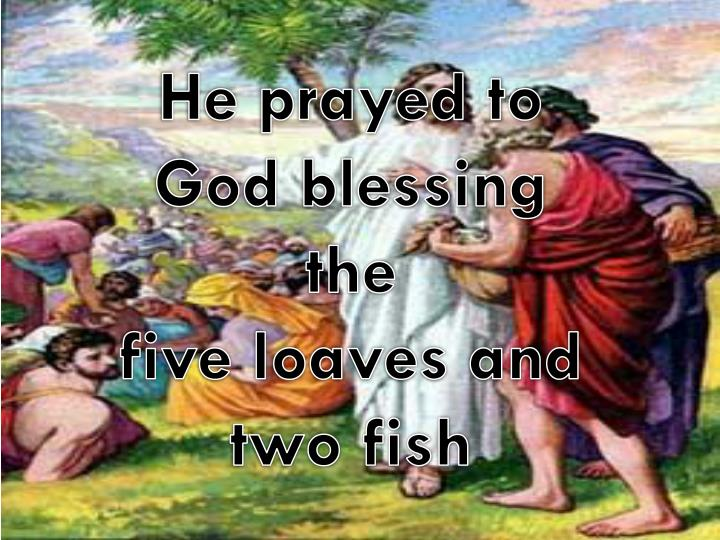 He prayed to