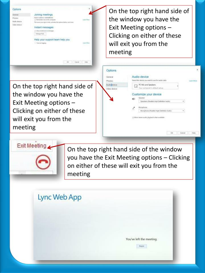 On the top right hand side of the window you have the Exit Meeting options – Clicking on either of these will exit you from the meeting