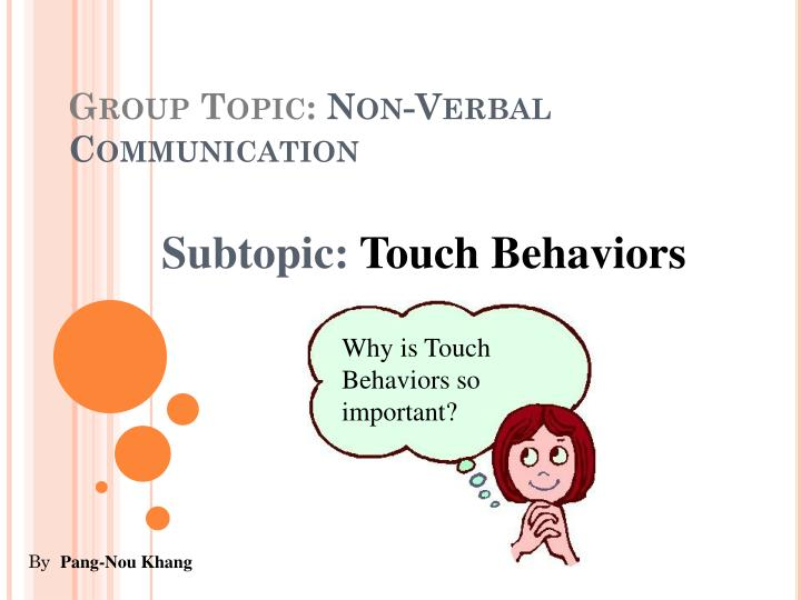 non verbal communication in groups Nonverbal communication part i: language studies traditionally emphasized verbal and written communication since about the 1960's, however.