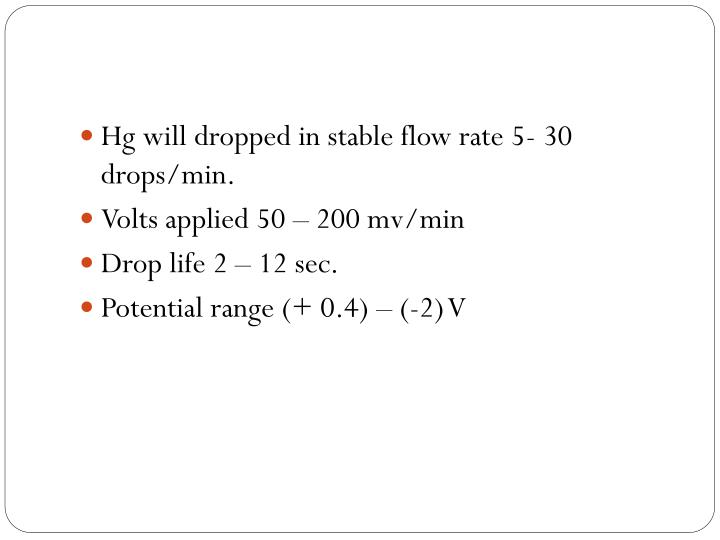 Hg will dropped in stable flow rate 5- 30 drops/min.