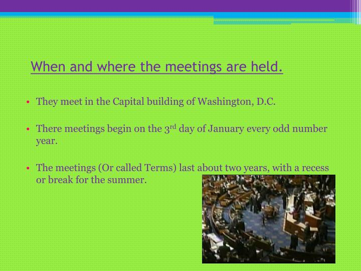 When and where the meetings are held