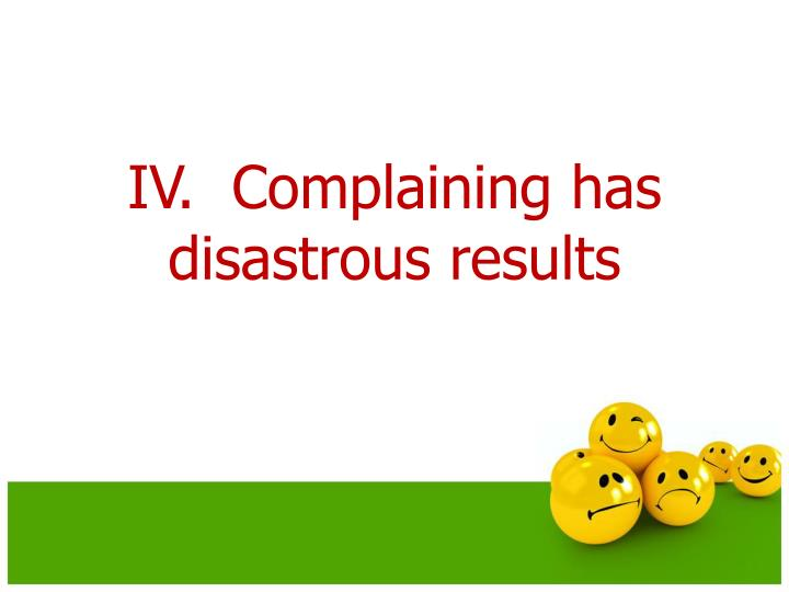 IV.  Complaining has disastrous results
