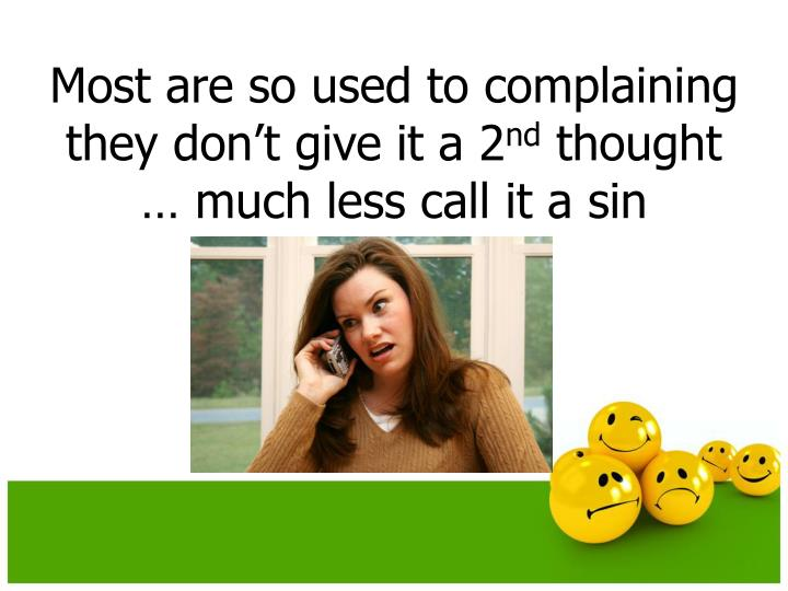 Most are so used to complaining they don't give it a 2