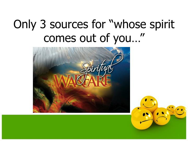 "Only 3 sources for ""whose spirit comes out of you…"""