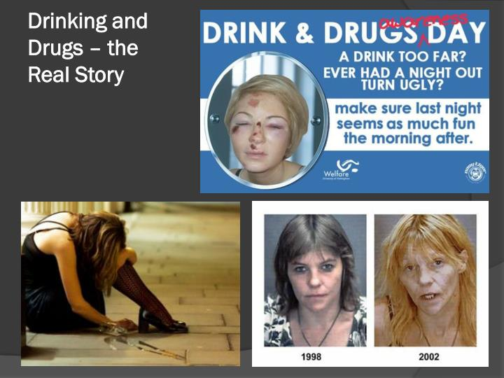 Drinking and Drugs – the Real Story