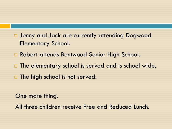 Jenny and Jack are currently attending Dogwood Elementary School.