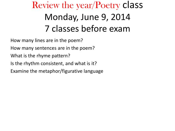 review the year poetry class monday june 9 2014 7 classes before exam n.