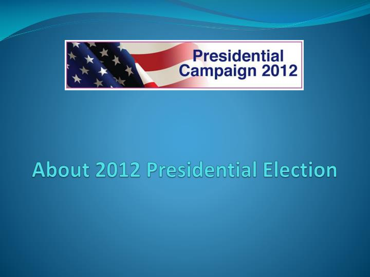 about 2012 presidential election n.