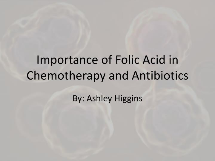 importance of folic acid in chemotherapy and antibiotics n.