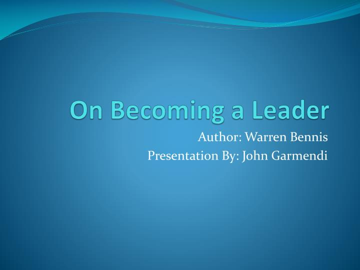 "on becoming a leader 2 essay Warren bennis had a knack for making stellar leadership seem both rare and attainable ""becoming a leader,"" he wrote, ""is synonymous with becoming yourself."