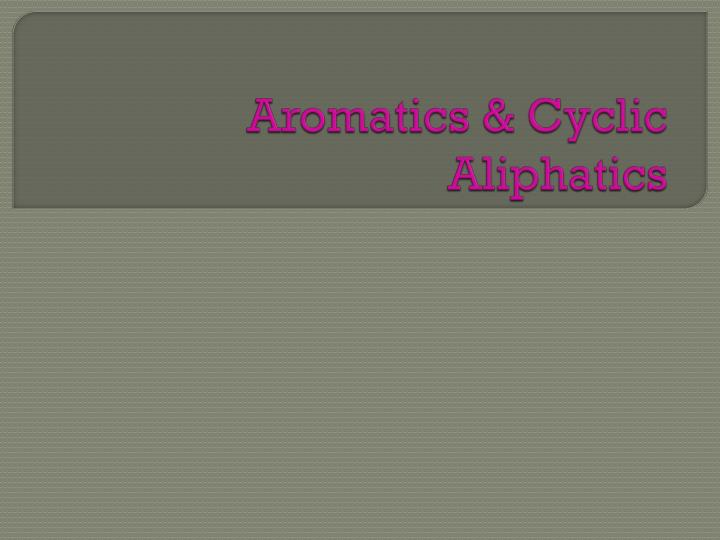 aromatic and aliphatic 1 or benzene benzene - aromatic compounds aliphatic compounds: open chain (acyclic) and those cyclic compounds with similar chemical properties a typical reaction type of unsaturated aliphatic compounds.