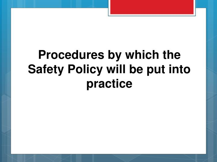Procedures by which the Safety Policy will be put into practice