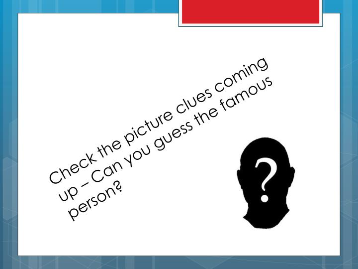 Check the picture clues coming up – Can you guess the famous person?
