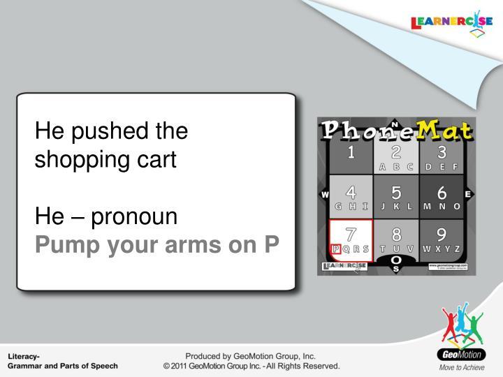 He pushed the  shopping cart